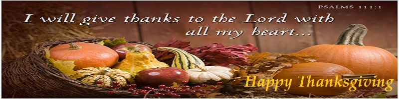 I will give thanks to the Lord with all my heart...(Psalms 111:1) Happy Thanksgiving